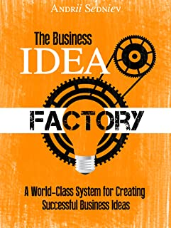 The Business Idea Factory: A World-Class System for Creating Successful Business Ideas (Magic of Public Speaking)