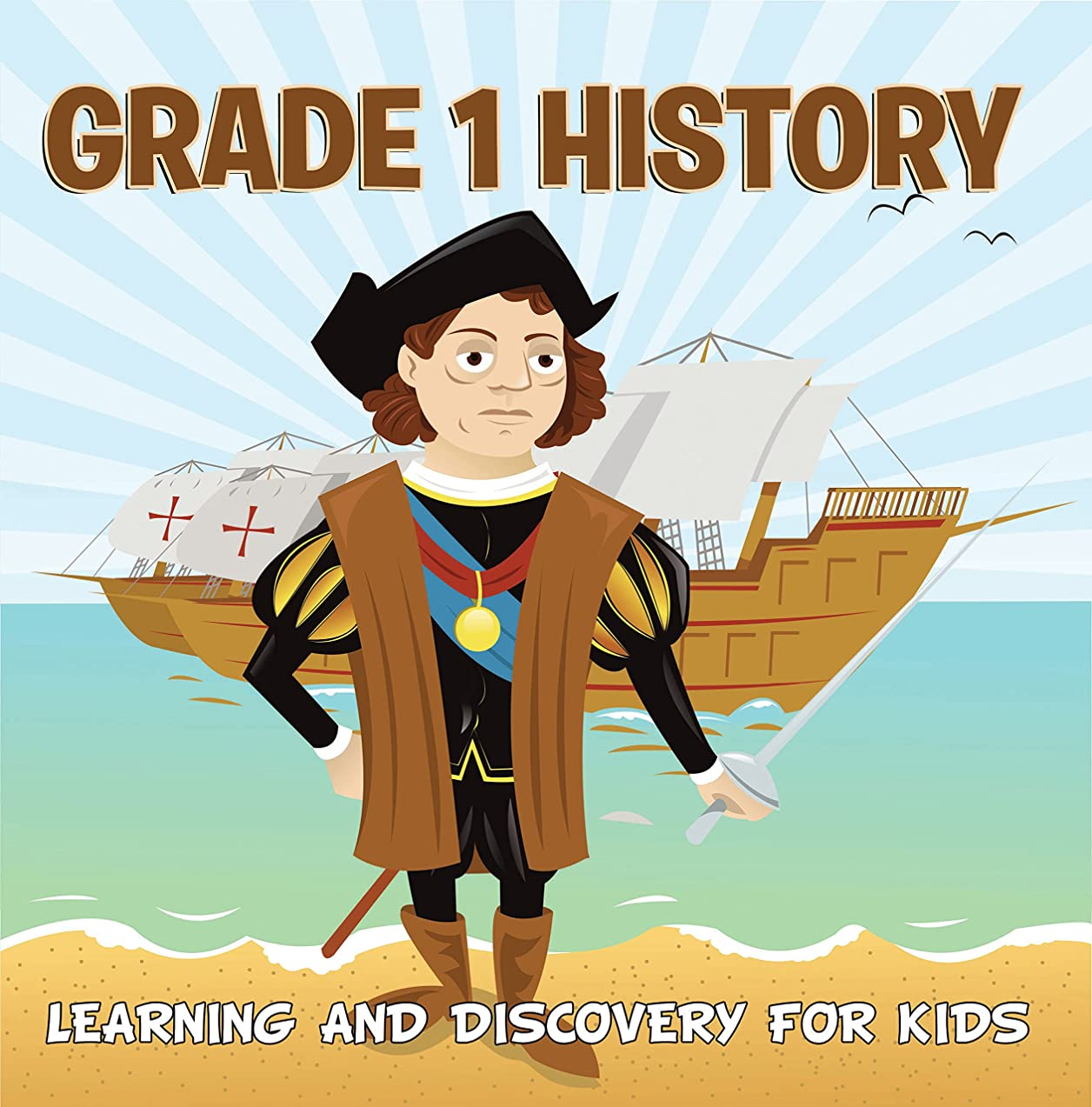 Grade 1 History: Learning And Discovery For Kids: American History Trivia for Kids Grade One Books (Children's United States History Books) (English Edition)