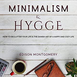 Minimalism & Hygge: How to Declutter Your Life & the Danish Art of A Happy and Cozy Life