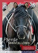 Pferde sinnvoll lösen: Praxishandbuch Losgelassenheit (Ausbildung von Pferd und Reiter) (German Edition)