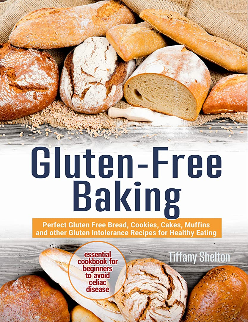 Gluten-Free Baking: Perfect Gluten Free Bread, Cookies, Cakes, Muffins and other Gluten Intolerance Recipes for Healthy Eating. Essential Cookbook for ... to Avoid Celiac Disease (English Edition)