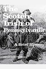 THE SCOTCH-IRISH OF PENNSYLVANIA: A SHORT HISTORY Kindle Edition