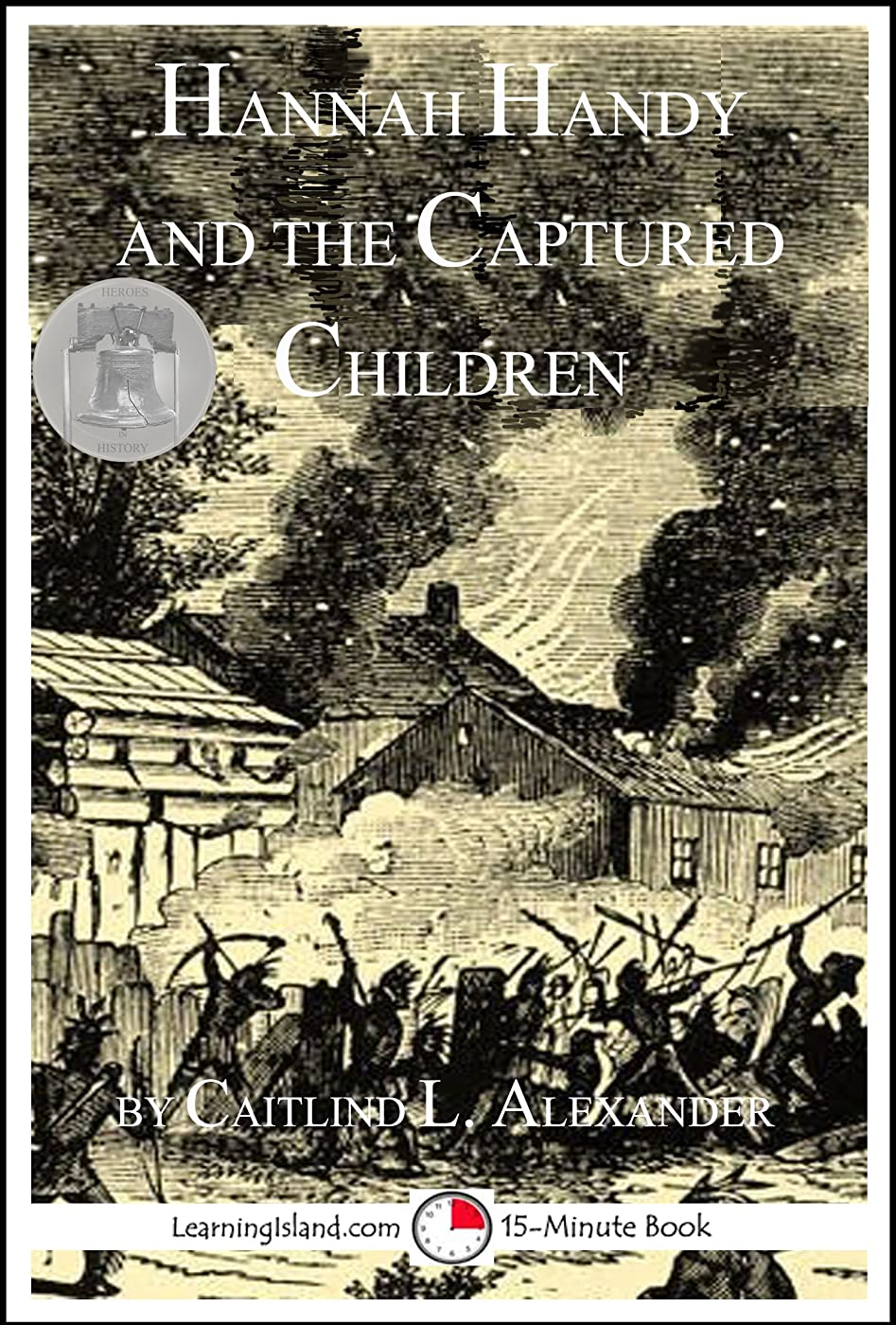 Hannah Handy and the Captured Children : A 15-Minute Heroes in History Book (15-Minute Books 1219) (English Edition)