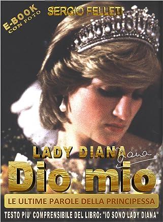 LADY DIANA - DIO MIO: LE ULTIME PAROLE DELLA PRINCIPESSA (TESTO PIU COMPRENSIBILE DEL LIBRO: IO SONO LADY DIANA Vol. 3)