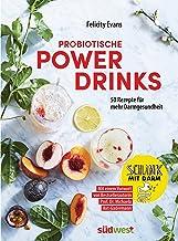Probiotische Powerdrinks: 50 Getränke für mehr Darmgesundheit. Mit einem Vorwort von Darm-Spezialistin Prof. Dr. Michaela ...