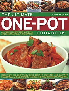 The Ultimate One-Pot Cookbook: More Than 180 Simply Delicious One-Pot, Stove-Top And Clay-Pot Casseroles, Stews, Roasts, Tagines And Mouthwatering Puddings