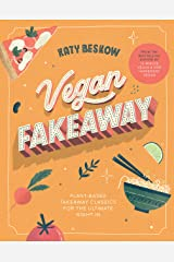 Vegan Fakeaway: Plant-based Takeaway Classics for the Ultimate Night in Kindle Edition