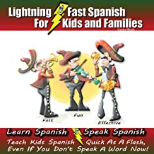 Lightning-fast Spanish for Kids and Families: Learn Spanish, Speak Spanish, Teach Kids Spanish - Quick as a Flash, Even if...
