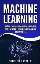 Machine Learning: Guía Paso a Paso Para Implementar Algoritmos De Machine Learning Con Python (Machine Learning en Español/ Machine Learning in Spanish) ... Artificial nº 2) (Spanish Edition)