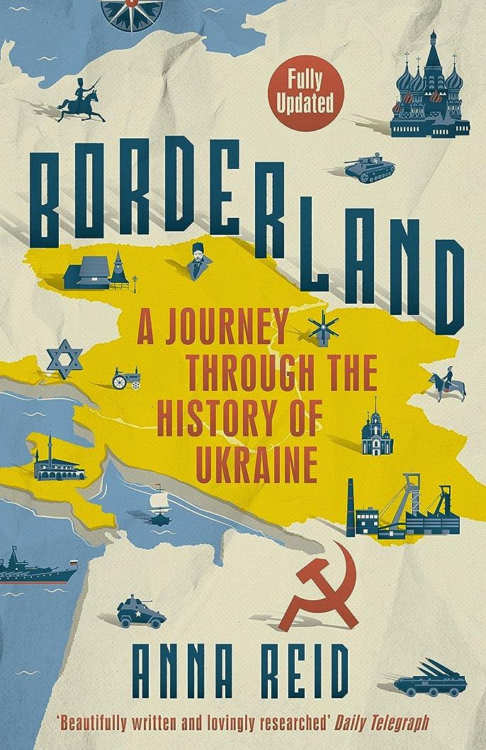 信条単なる促進するBorderland: A Journey Through the History of Ukraine (English Edition)