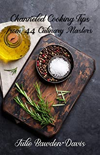 Channeled Cooking Tips from 44 Culinary Masters (The Channeled Masters Series Book 2)