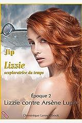 Lizzie, époque 2 – Lizzie contre Arsène Lupin: Lizzie sexploratrice du temps Format Kindle