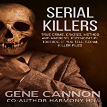 Serial Killers: True Crime Crazies, Method and Madness, Psychopaths, Torture, If You Tell, Serial Killer Files