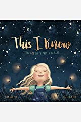 This I Know: Seeing God in the World He Made (based on Jesus Loves Me) Kindle Edition