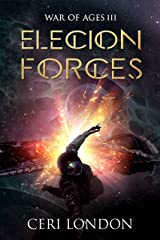Elecion Forces (War of Ages Book 3) Kindle Edition