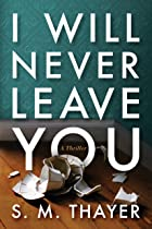 Cover image of I Will Never Leave You by S. M. Thayer