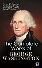 The Complete Works of George Washington: Military Journals, Rules of Civility, Writings on French and Indian War, Presidential Work, Inaugural Addresses, Messages to Congress, Letters & Biography