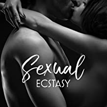 Sexual Ecstasy: All Night Long Sex full of Passion, Feelings and Eroticism to the Rhythm of Chillout Romantic Music