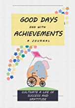 """Good Days End with Achievements: Cultivate a Life of Success and Gratitude: A 52-Week Journal for Reflection, Improvement, and Reaching Goals (7""""x10"""", ... Project Books Book 2) (English Edition)"""