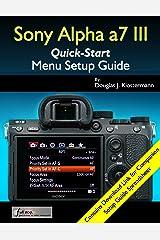 Sony Alpha a7 III Menu Setup Guide Kindle Edition