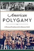 American Polygamy: A History of Fundamentalist Mormon Faith