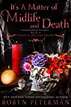 It's A Matter of Midlife and Death: A Paranormal Women's Fiction Novel: Good To The Last Death Book Six