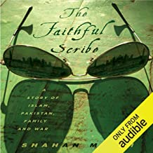 The Faithful Scribe: A Story of Islam, Pakistan, Family, and War