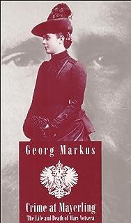Crime at Mayerling: The Life & Death of Mary Vetsera