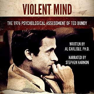 Violent Mind: The 1976 Psychological Assessment of Ted Bundy: Development of the Violent Mind, Book 3