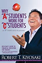 """Why """"A"""" Students Work for """"C"""" Students and Why """"B"""" Students Work for the Government: Rich Dad's Guide to Financial Educati..."""