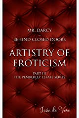 Mr. Darcy - Behind Closed Doors Part III: Artistry of Eroticism (Pemberley Estate Series Book 19) Kindle Edition