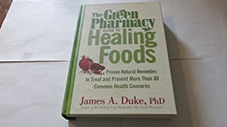 Green Pharmacy Guide To Healing Foods - Proven Natural Remedies To Treat And Prevent More Than 80 Common Health Concerns