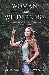 Woman in the Wilderness: A story of survival, love & self-discovery in New Zealand: A Story of Survival, Love and Self-Dis...