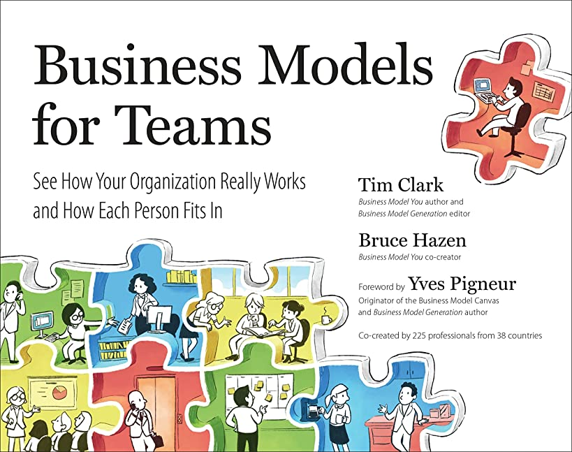 Business Models for Teams: See How Your Organization Really Works and How Each Person Fits In wzi3830540892460