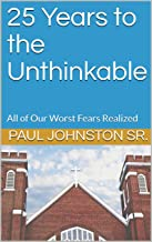 25 Years to the Unthinkable: All of Our Worst Fears Realized