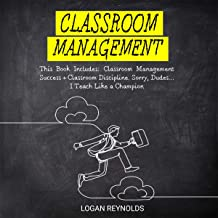 Classroom Management: This Book Includes: Classroom Management Success + Classroom Discipline: Sorry, Dudes…I Teach Like a...