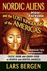 Nordic Aliens and the Lost Kingdoms of the Americas: Through the Wormhole: Celtic Irish and Greek Gods in North and South America Kindle Edition