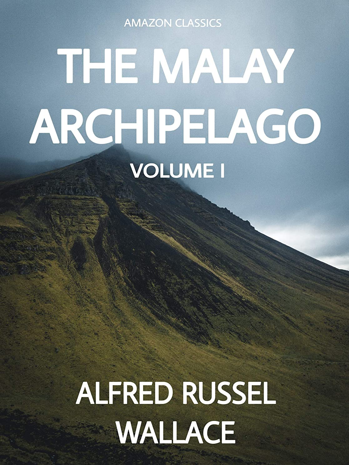 サンダー名詞代数的The Malay Archipelago (Illustrated): VOLUME I (English Edition)