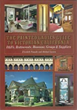 The Painted Ladies Guide to Victorian California: B & Bs, Restaurants, Museums, Groups & Suppliers