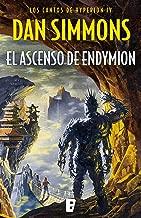 El ascenso de Endymion (Los cantos de Hyperion 4): Los cantos de Hyperion (Vo. IV) (Spanish Edition)