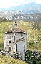 Lärkorna i l'Aquila : Abruzzo - Italiens hjärta