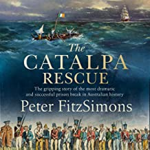 The Catalpa Rescue: The Gripping Story of the Most Dramatic and Successful Prison Break in Australian History