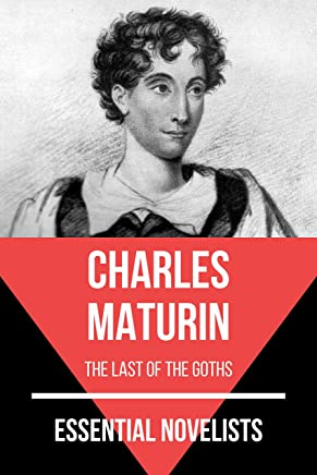Essential Novelists - Charles Maturin: the last of the goths