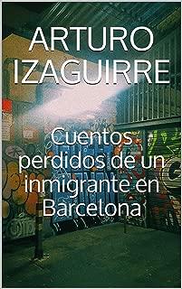 Cuentos perdidos de un inmigrante en Barcelona (Spanish Edition)