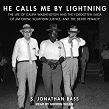 He Calls Me by Lightning: The Life of Caliph Washington and the Forgotten Saga of Jim Crow, Southern Justice, and the Deat...