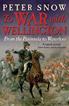 To War with Wellington: From the Peninsula to Waterloo (English Edition)