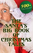 The Santa's Big Book of Christmas Tales: 500+ Novels, Stories, Poems, Carols & Legends: Silent Night, The Gift of the Magi...