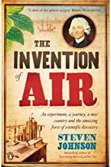 The Invention of Air: An experiment, a journey, a new country and the amazing force of scientific discovery Kindle Edition