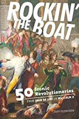 Rockin' the Boat: 50 Iconic Revolutionaries — From Joan of Arc to Malcom X Kindle Edition