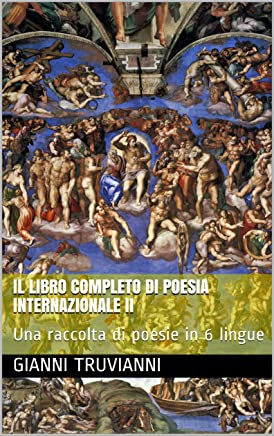 Il Libro Completo Di Poesia Internazionale II: Una raccolta di poesie in 6 lingue